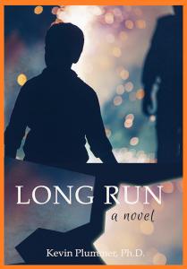 Long Run - A Novel by Kevin Plummer, Ph.D.